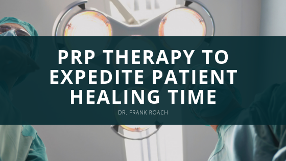 Dr. Frank Roach of Atlanta Employs PRP Therapy to Expedite Patient Healing Time