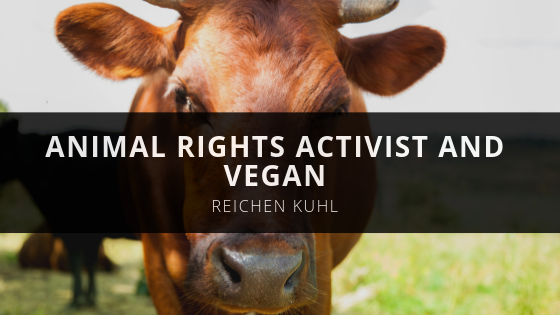 Reichen Kuhl is a Continual Animal Rights Activist and Vegan