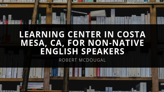 Robert McDougal Learning Center in Costa Mesa CA for Non Native English Speakers