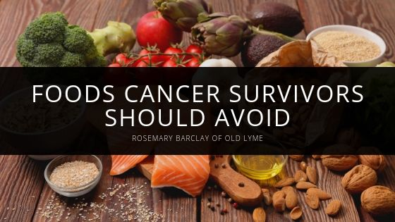 Rosemary Barclay of Old Lyme Foods Cancer Survivors Should Avoid