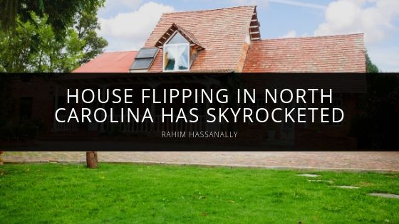 Samuel Lehrer of Miami Explains 4 Reasons Why House Flipping in North Carolina has Skyrocketed