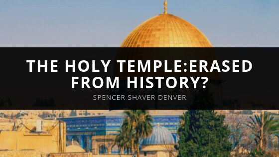 The Holy Temple: A Structure Mysteriously Erased From The Pages of History?