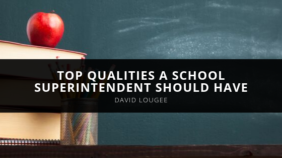 David Lougee Top Qualities a School Superintendent Should Have