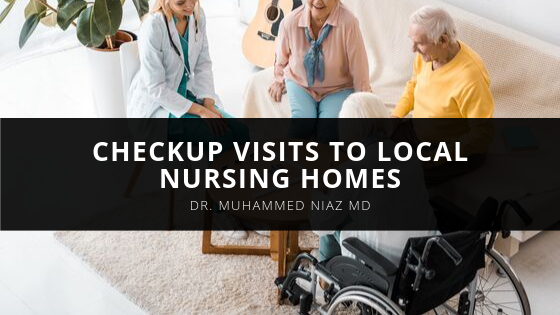 Dr. Muhammed Niaz MD Assists Elderly Patients by Making Checkup Visits to Local Nursing Homes