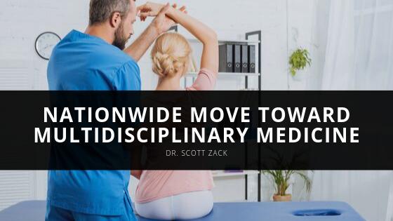Dr. Scott Zack Explores Nationwide Move Toward Multidisciplinary Medicine