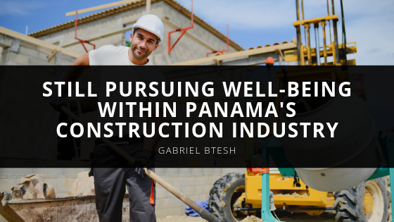 Gabriel Btesh Still Pursuing Well-Being Within Panama's Construction Industry