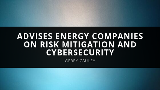 Gerry Cauley Advises Energy Companies on Risk Mitigation and Cybersecurity