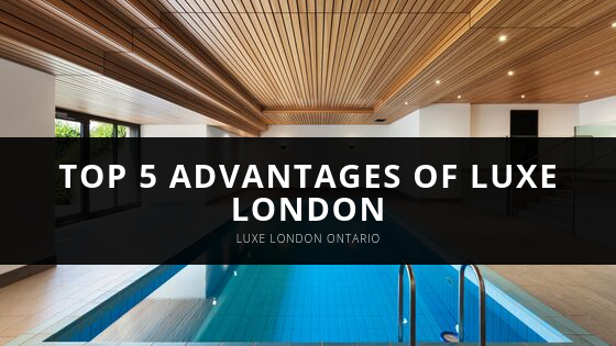 Top 5 Advantages of Luxe London by Society Developments