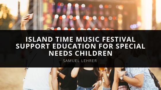 Samuel Lehrer of Miami and Other Participants of the Island Time Music Festival Support Education for Special Needs Children