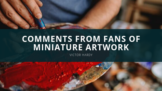 Victor Hardy Highlights Comments from Fans of His Miniature Artwork