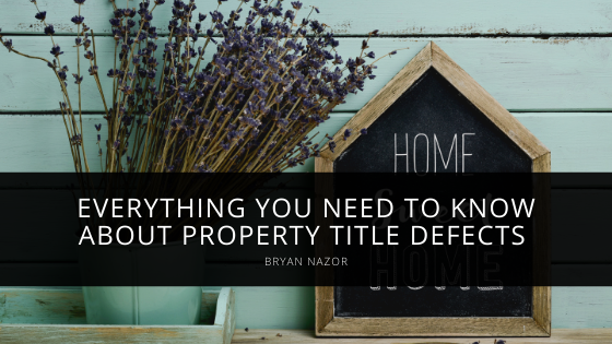 Everything You Need To Know About Property Title Defects From Expert Bryan Nazor