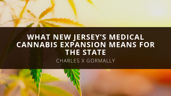 Attorney Charles X Gormally on What New Jersey's Medical Cannabis Expansion Means for the State