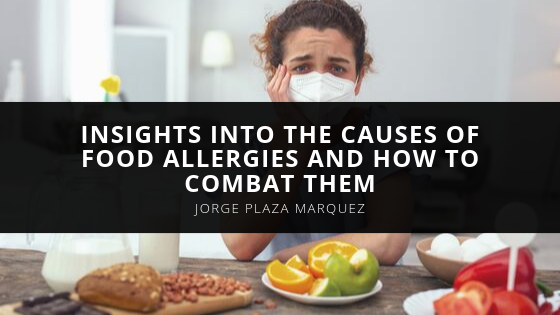 Chef Jorge Plaza Marquez Shares Insights Into the Causes of Food Allergies and How to Combat Them