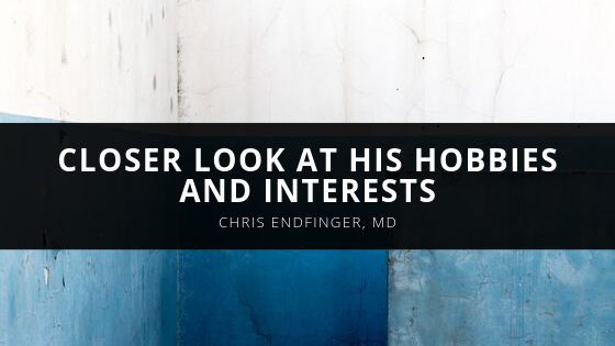 Chris Endfinger MD Provides a Closer Look at His Hobbies and Interests