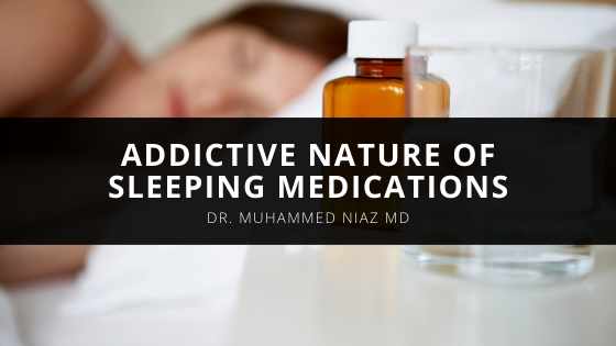 Dr Muhammed Niaz MD Warns Against the Addictive Nature of Sleeping Medications