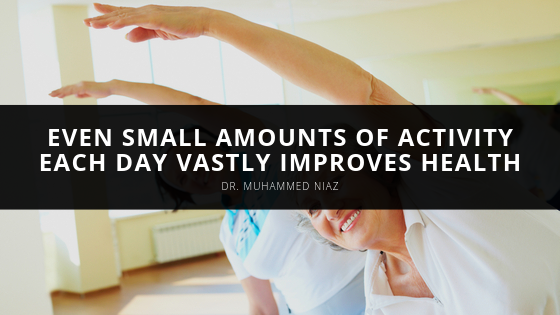 Dr. Muhammed Niaz Explains How Even Small Amounts of Activity Each Day Vastly Improves Health