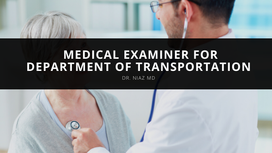 Dr. Niaz MD Acts as Medical Examiner for Department of Transportation