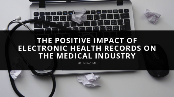 Dr. Niaz MD Discusses the Positive Impact of Electronic Health Records on the Medical Industry