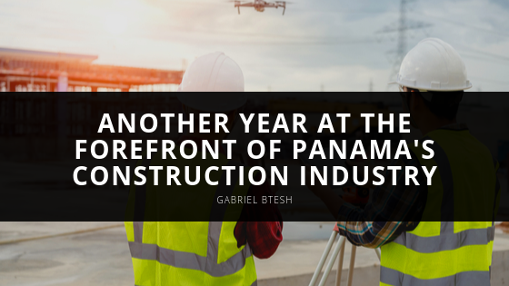 Gabriel Btesh Marks Another Year at the Forefront of Panama's Construction Industry