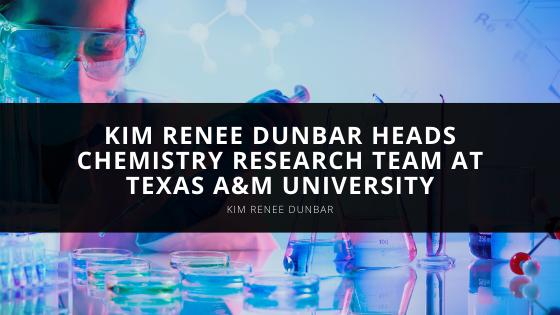 Kim Renee Dunbar Heads Chemistry Research Team at Texas A&M University