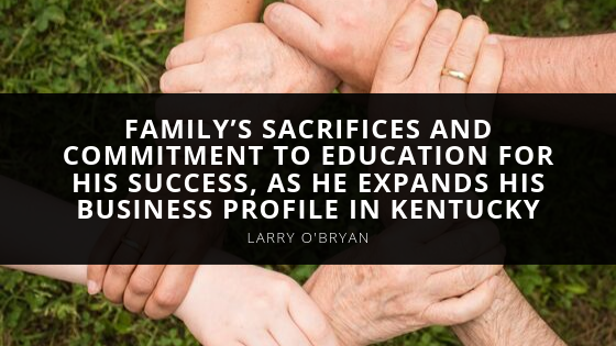 Larry O'Bryan Cites His Family's Sacrifices and Commitment to Education for His Success, as He Expands His Business Profile in Kentucky