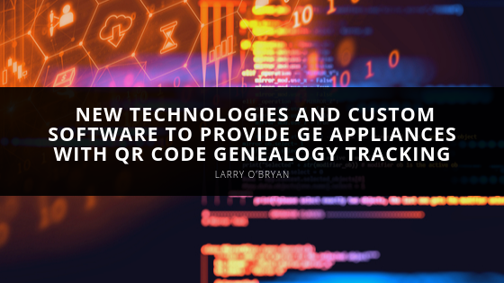 Larry O'Bryan of TPC-KY, Inc. Continues to Invest in New Technologies, Acquires Custom Software to Provide GE Appliances with QR Code Genealogy Tracking