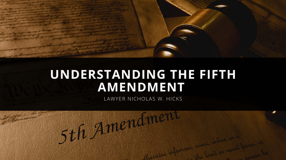 Understanding the Fifth Amendment with Lawyer Nicholas Hicks of New York