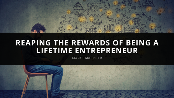 Mark Carpenter – Reaping the Rewards of Being a Lifetime Entrepreneur