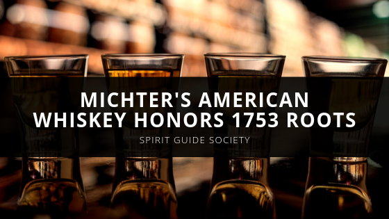 Michter's American Whiskey Honors 1753 Roots, Master Distiller Dan McKee Tells Pedro Shanahan of The Spirit Guide Society in Podcast