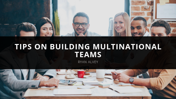 Tips on Building Multinational Teams, with Insight from Senior Executive Ryan Alvey
