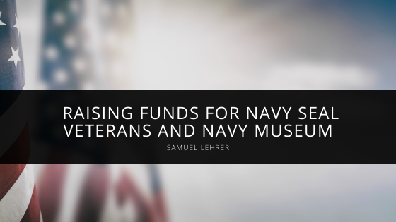 Samuel Lehrer Helps Raise Funds for Navy SEAL Veterans and Navy Museum