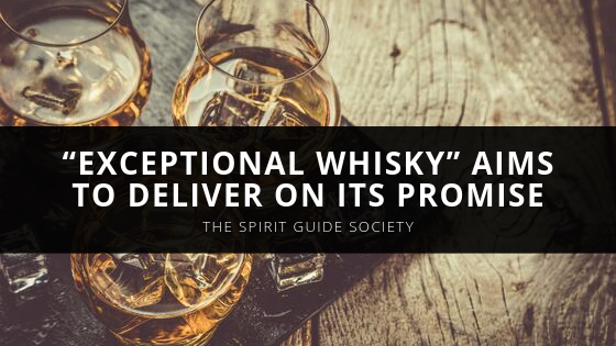 """Exceptional Whisky"" Aims to Deliver on Its Promise, The Spirit Guide Society's Pedro Shanahan Hears from Distiller Don Sutcliffe in Podcast Interview"