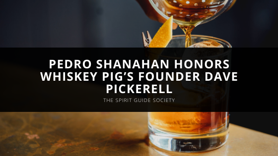 The Spirit Guide Society's Pedro Shanahan Honors Whiskey Pig's Founder Dave Pickerell
