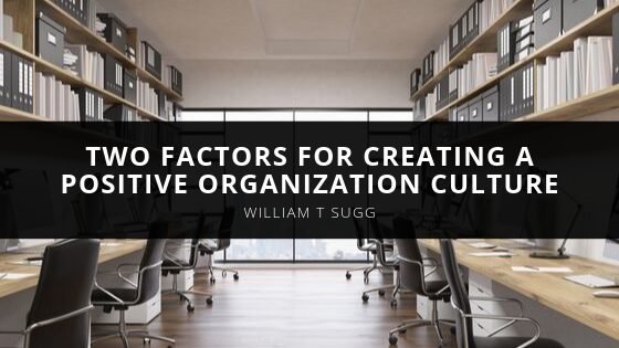 William Sugg's Two Factors for Creating a Positive Organization Culture