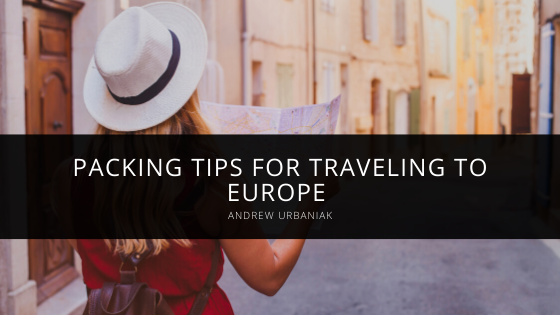 Packing Tips for Traveling to Europe According to AndrewUrbaniak