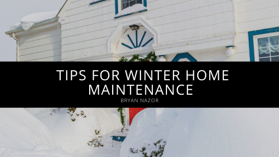 Bryan Nazor's Tips for Winter Home Maintenance