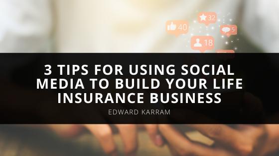 Entrepreneur and Educator Edward Karram's Tips for Using Social Media to Build Your Life Insurance Business