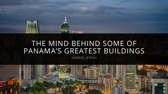 Gabriel Btesh: The Mind Behind Some of Panama's Greatest Buildings