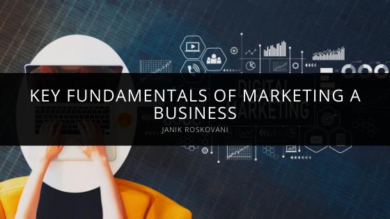 Janik Roskovani Demonstrates Key Fundamentals of Marketing a Business