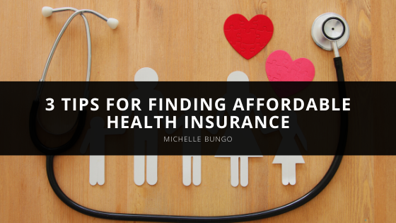 Michelle Bungo Shares 3 Tips for Finding Affordable Health Insurance