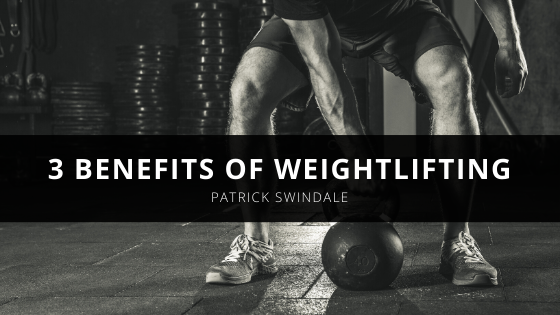 Patrick Swindale Discusses 3 Benefits of Weightlifting