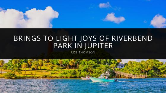 Rob Thomson Brings to Light Joys of Riverbend Park in Jupiter