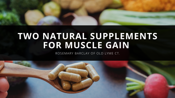 Two Natural Supplements for Muscle Gain With Rosemary Barclay of Old Lyme CT.