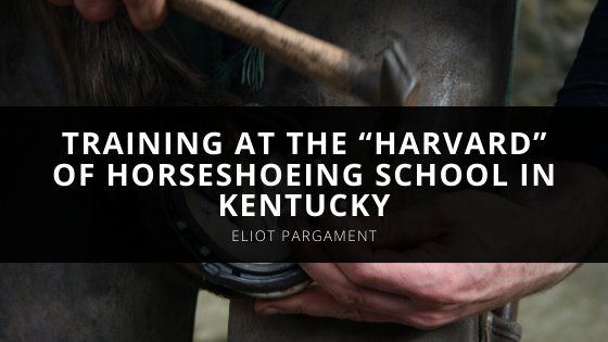 "Certified Farrier Eliot Pargament Completed Training At The ""Harvard"" Of Horseshoeing School In Kentucky"