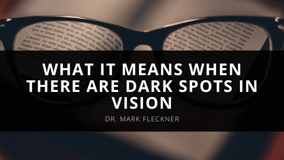 Dr Mark Fleckner Explains What It Means When There Are Dark Spots In Vision