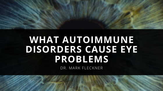 Ophthalmologist Dr Mark Fleckner Reveals What Autoimmune Disorders Cause Eye Problems