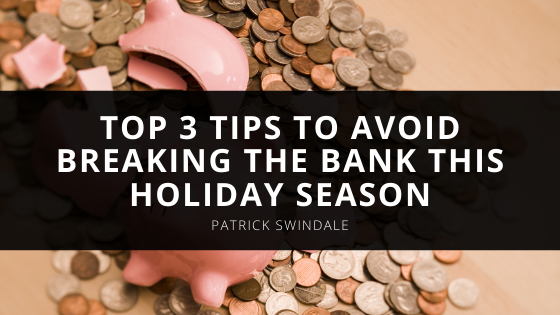 Patrick Swindale's Top Tips to Avoid Breaking the Bank this Holiday Season