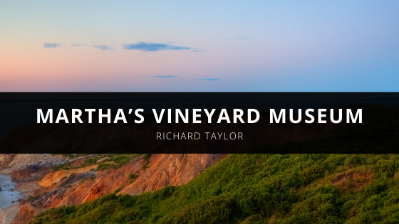 Richard L Taylor and the Martha's Vineyard Museum