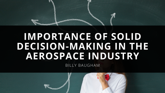 Sales Professional and Business Strategist Billy Baugham on the Importance of Solid Decision Making in the Aerospace Industry