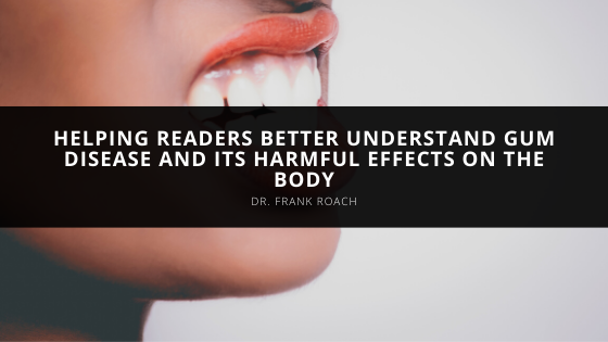 Dr. Frank Roach Helps Readers Better Understand Gum Disease and its Harmful Effects on the Body